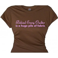 behind every quilter, is a huge pile of fabric-quilters t shirt